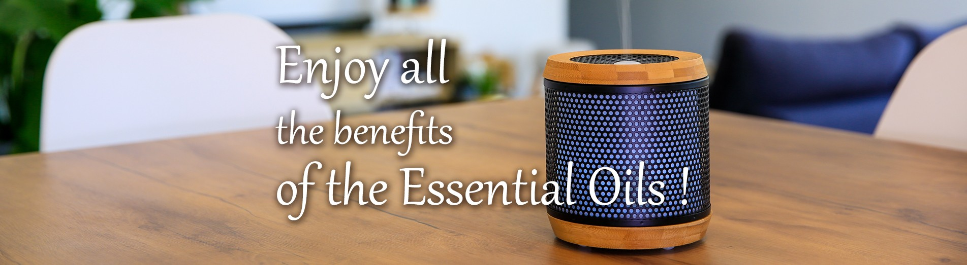 Enjoy all the benefits of the essential oils !